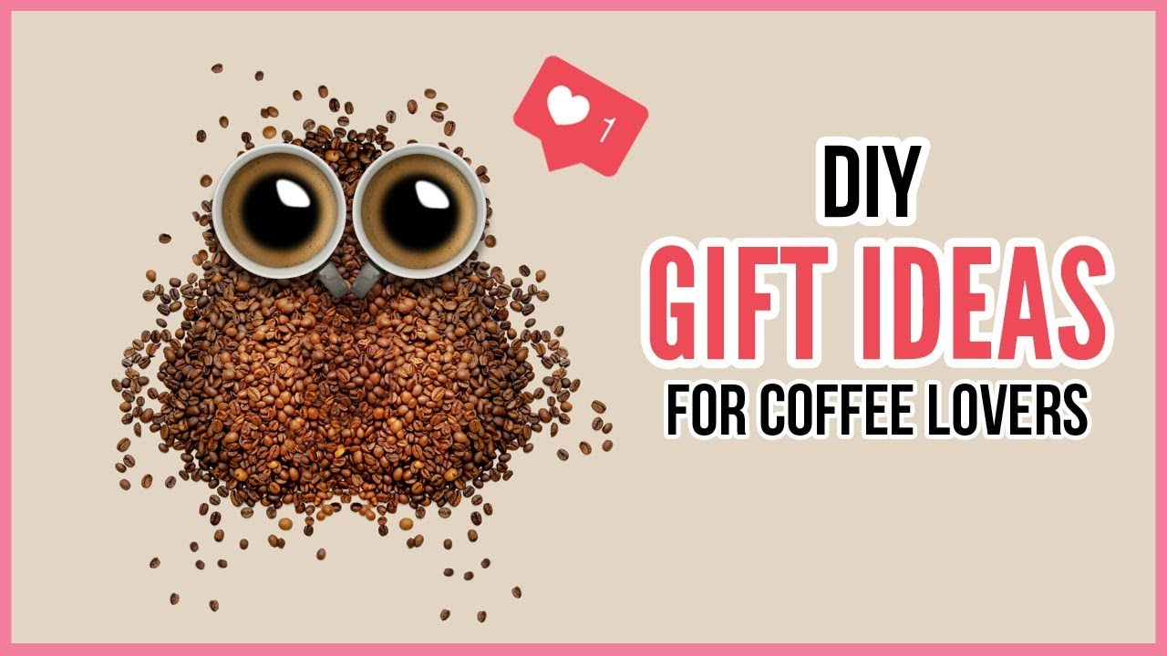 Perfect DIY Christmas Birthday Gifts For Every Caffeine Addict Coffee Lover