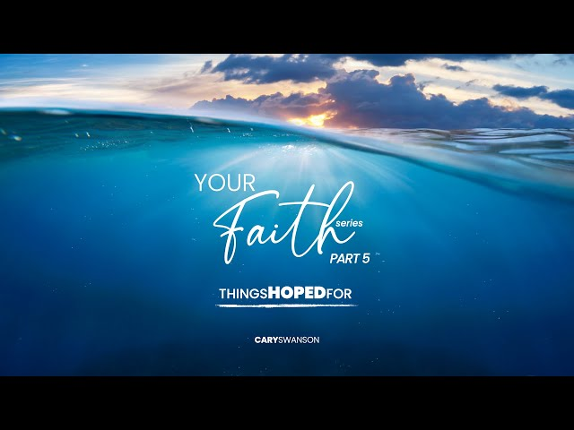 Things hoped for (Your Faith 5) Cary Swanson - Sep 19, 2021