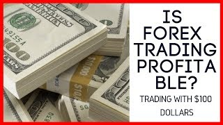 Is forex trading profitable? - Trading with 100 dollars