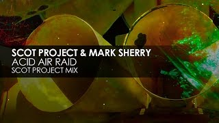 Scot Project & Mark Sherry - Acid Air Raid (Scot Project Mix)