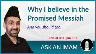 Why I Believe in the Promised Messiah | Ask an Imam