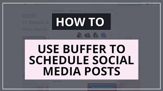 How To Use Buffer To Schedule Social Media Posts [Updated Tutorial]