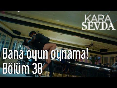 Kara Sevda 38. Bölüm - Bana Oyun Oynama!