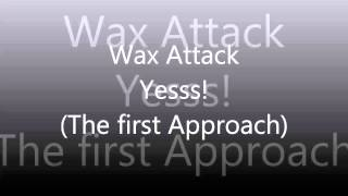 Wax Attack - Yesss! (The First Approach)