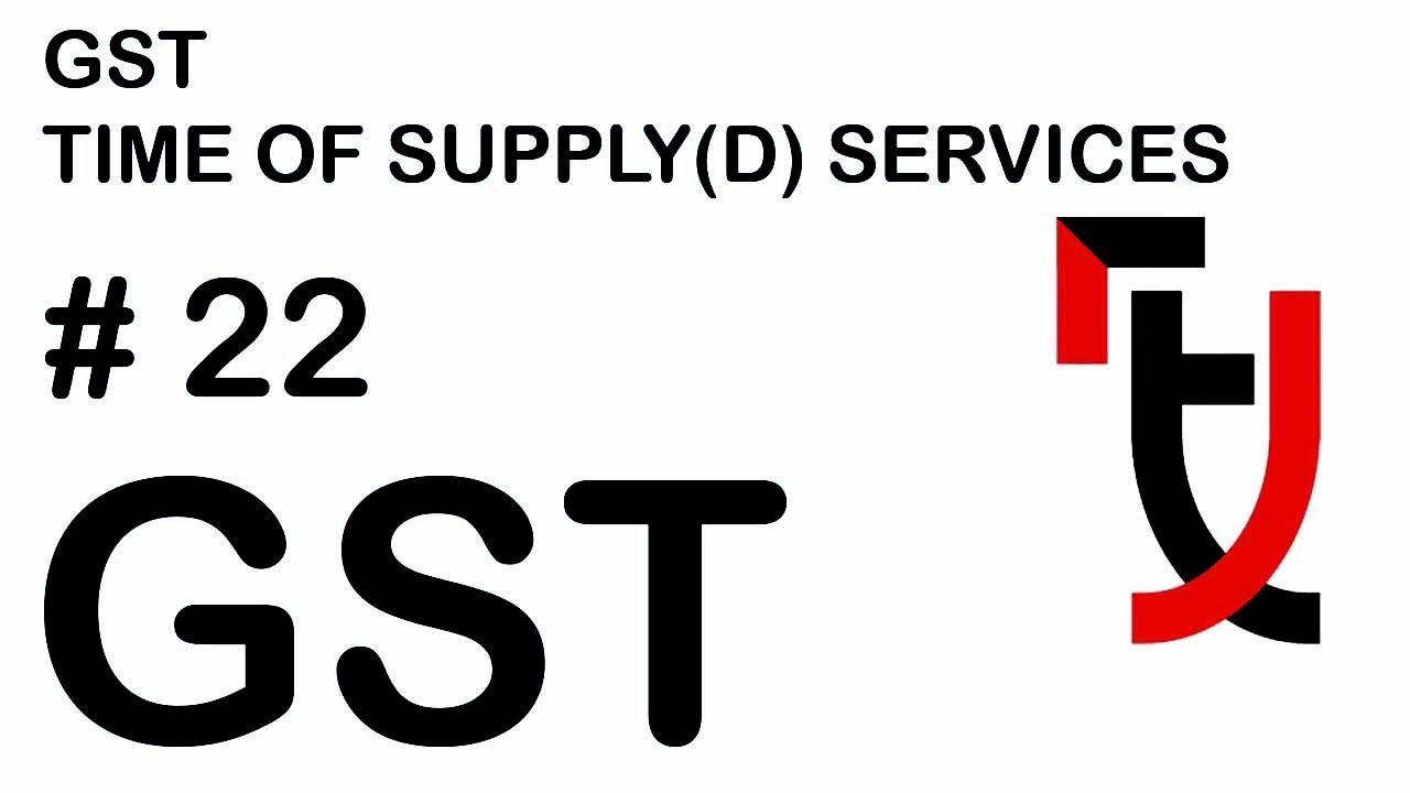 TIME OF SUPPLY-Services(D) #1.25 Goods and Services Tax