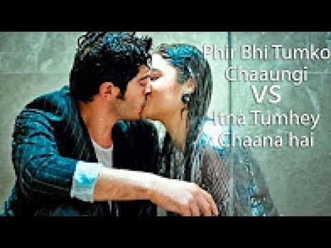 Phir Bhi Tumko Chahungi Vs Itna Tumhe Chaana Hai - romantic love - New Hindi Song Full Hd Video