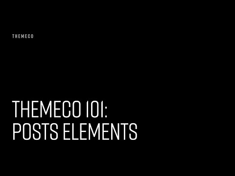 Themeco 101: Posts Elements