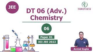 JEE 2022 | XII | Chemistry | DT 06 | Paper 01 | Advance Pattern | Arvind Gupta