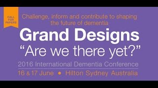 "International Dementia Conference, Grand Designs ""Are we there yet?""  Call for Papers 2016"