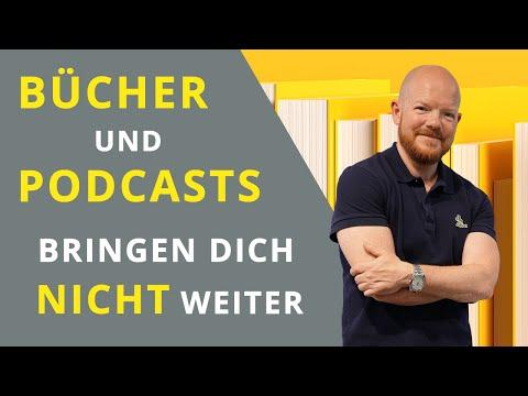 Warum Dich Bücher und Podcasts nicht weiterbringen