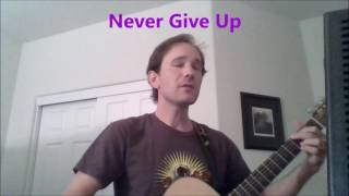 Never Give Up - Original Song - Amateur Singer Songwriter Charley