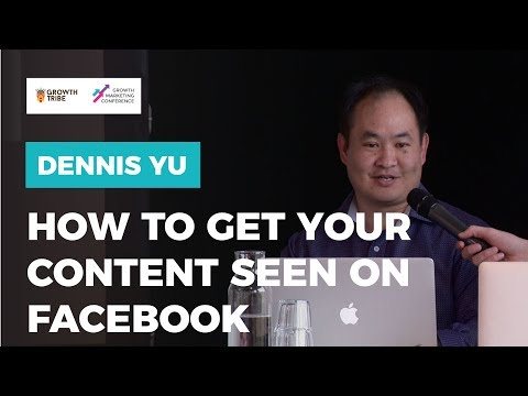 How To Get Your Content Seen - Facebook Marketing 2017 by Dennis Yu