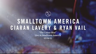 Ciaran Lavery & Ryan Vail - The Colour Blue (Live At Smalltown America)