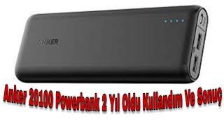 Anker 20100 Powerbank Şarj Aleti 2 Yıllık Kullanım Sonucu Anker Alacaklara Tavsiyeler