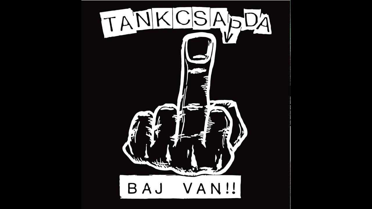 Tankcsapda - Baj van!! - YouTube