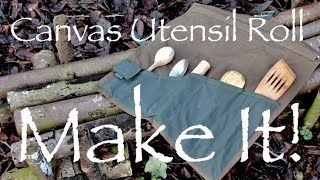 Waxed Canvas Camp Kitchen Utensil Roll.  How to make your own gear.