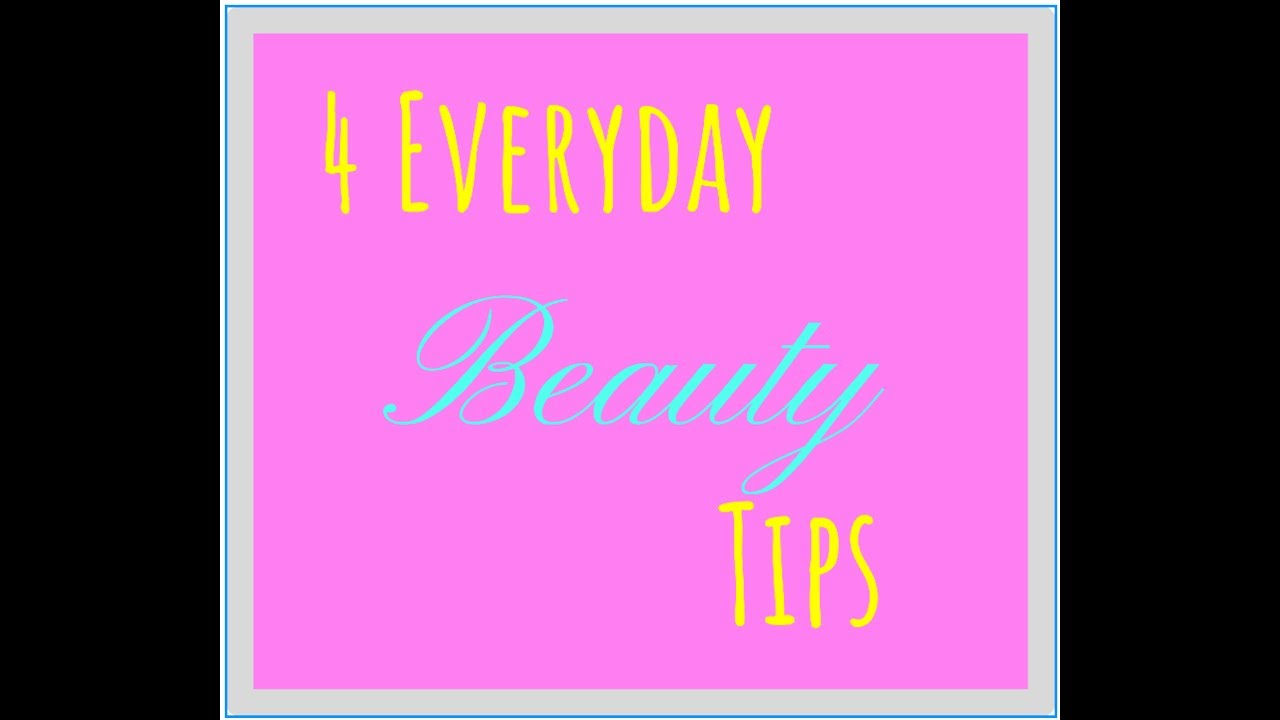 4 Quick Everyday Beauty Tips