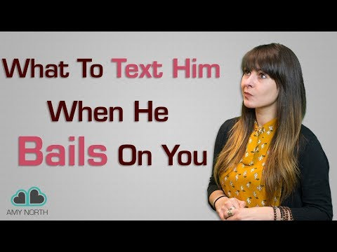 What to Text Him When He Bails On You (Send This Text To Him When He Flakes On You!)