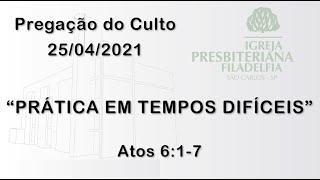 Pregação (Prática em tempos difíceis) - 25/04/2021