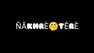 Nakhre Tere Nikk Whatsapp Status | Nakhre Tere Song Whatsapp Status | Full Screen | Ringtone