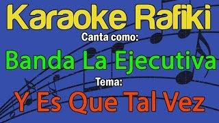 Banda La Ejecutiva - Y Es Que Tal Vez Karaoke Demo