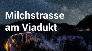 Milchstrasse Fotografieren am Landwasserviadukt Schweiz - vBlog