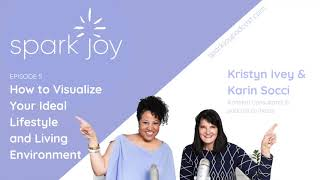 How to Visualize Your Ideal Lifestyle and Living Environment l Spark Joy Konmari Podcast l Episode 5