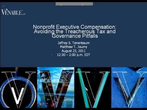 Nonprofit Executive Compensation: Avoiding Treacherous Tax and Governance Pitfalls - August 23, 2011