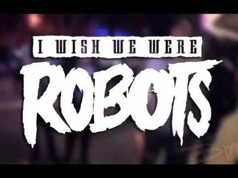I Wish We Were Robots - Struggling