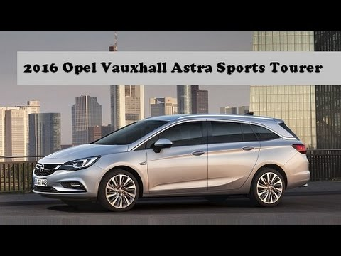 new 2016 opel vauxhall astra sports tourer this is it. Black Bedroom Furniture Sets. Home Design Ideas