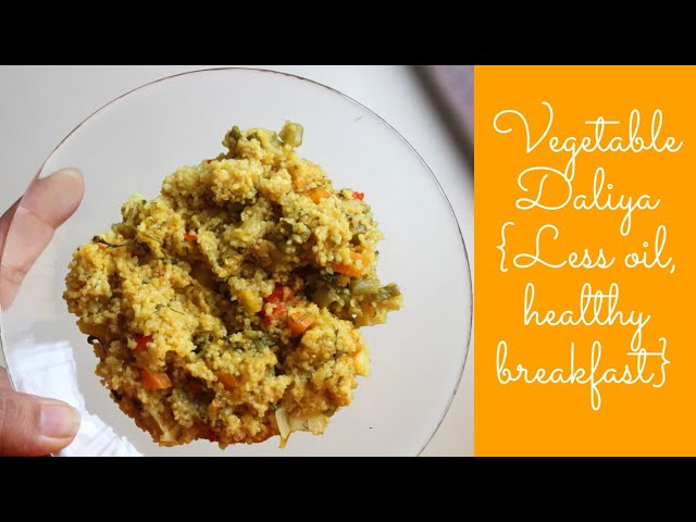 How to make vegetable daliya, easy indian breakfast, less oil