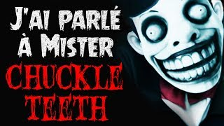 Creepypasta FR : J'ai parlé à Mr Chuckle Teeth.