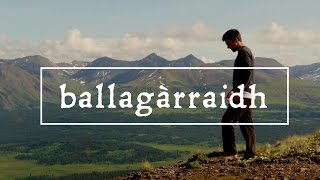 Ballagàrraidh: The Awareness That You Are Not at Home in the Wilderness