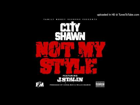 City Shawn - Not My Style FT J.Stalin