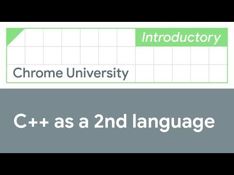 C++ as a second language (Chrome University 2019)