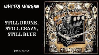 Whitey Morgan - Still Drunk, Still Crazy, Still Blue