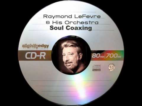 Raymond LeFevre & His Orchestra - Soul Coaxing
