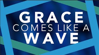 Grace Comes Like a Wave Lyrics