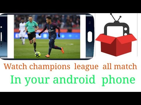How To Watch  All UEFA  Champions  League  Matches  In Your Android  Phone Live Stream