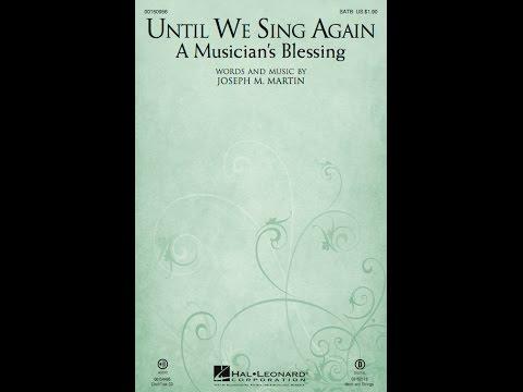 UNTIL WE SING AGAIN (A MUSICIAN'S BLESSING) (SATB Choir) - Joseph M. Martin