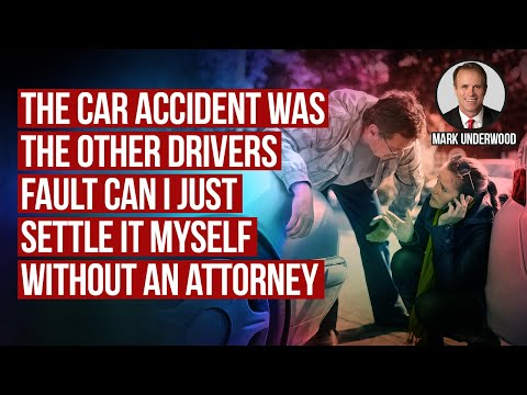 The Car Accident Was The Other Drivers Fault Can I Just Settle It Myself Without An Attorney?