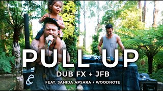 DUB FX + JFB • PULL UP - Feat. Sahida Apsara & Woodnote