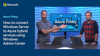 How to connect Windows Server to Azure hybrid services using Windows Admin Center | Azure Friday