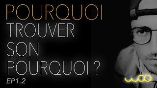 "Pourquoi  : ""TROUVER SON POURQUOI"" ? (Ep 1.2 - WOJ)"
