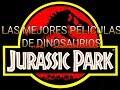 Top 10 Mejores Peliculas de Dinosaurios