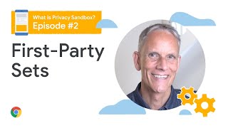 First-Party Sets - What is the Privacy Sandbox?