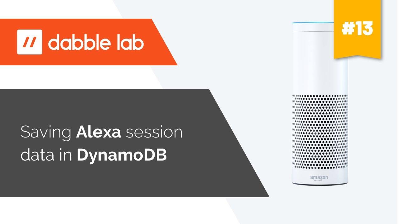 Saving Alexa session data in DynamoDB - Dabble Lab #13