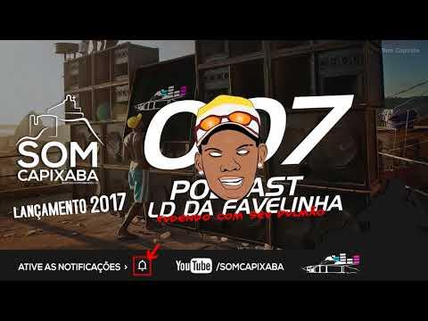 PODCAST 007 [DJ LD DA FAVELINHA] SOM CAPIXABA 2017