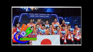Japan end 37-year drought with Uber Cup win