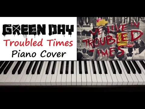 "Green Day - "" Troubled Times "" Piano Cover"